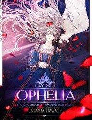 Lý Do Nàng Ophelia Không Thể Chạy Trốn Khỏi Dinh Thự Công Tước